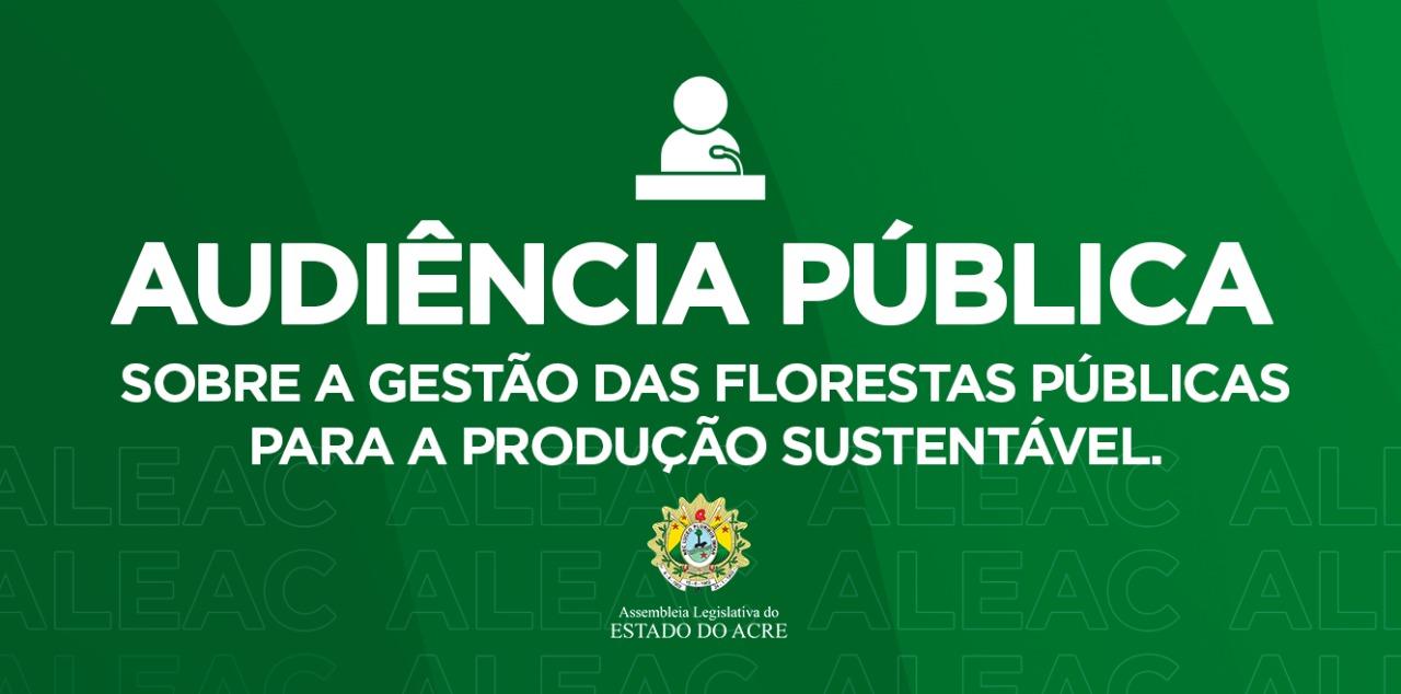 Aleac promove audiência pública para debater PL que trata sobre a gestão das florestas públicas para a produção sustentável